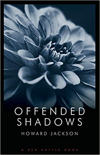 OFFENDED SHADOWS by Howard Jackson is published by Red Rattle Books