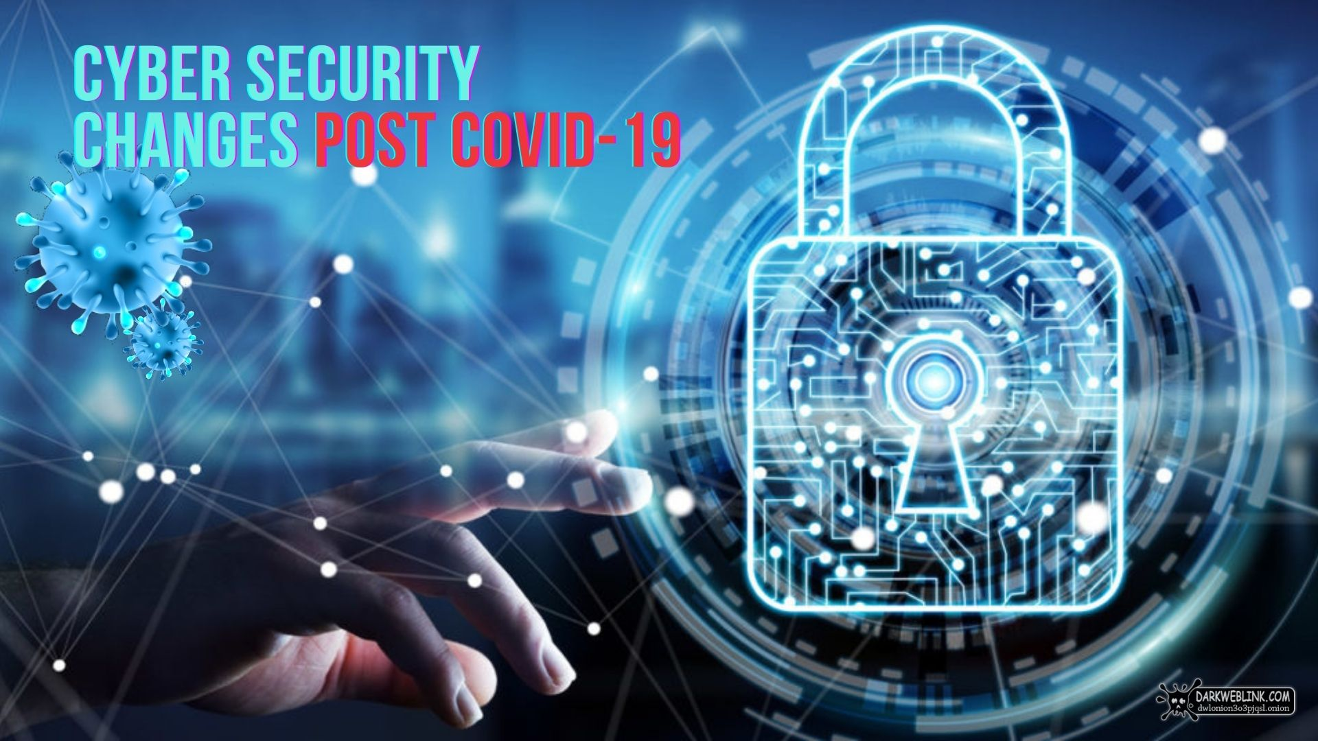 Top Cyber Security Changes Will Be Seen Post Covid-19