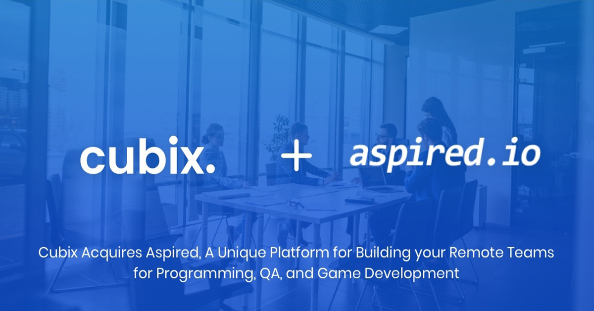 Cubix Acquires Aspired, A Unique Platform for Building your Remote Teams for Programming, QA, and Game Development