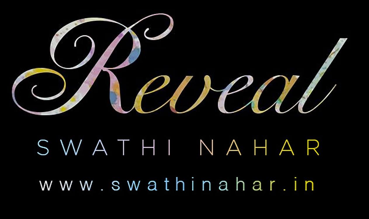 Reveal - BY SWATHI NAHAR