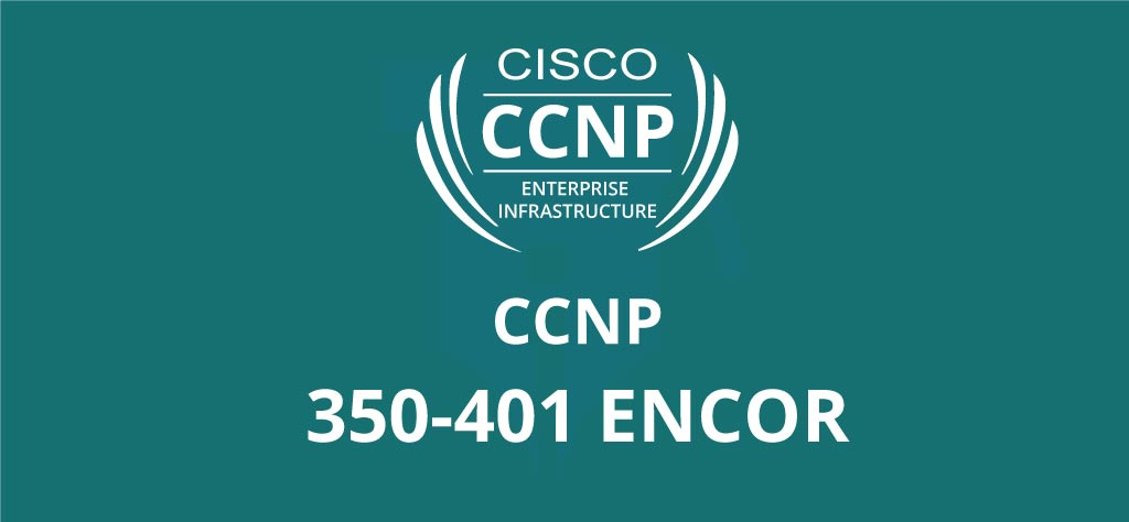 How to Get Prepared for Implementing Cisco Enterprise Network Core Technologies (350-401 ENCOR) Exam