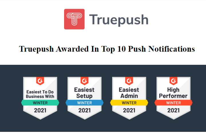 Truepush Sweeps 4 Awards And Comes In Top 10 Push Notification Companies- 2021 List By G2