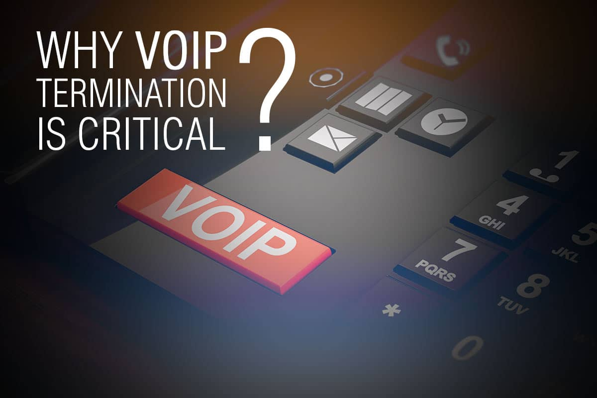 Why VoIP Termination Is Critical?
