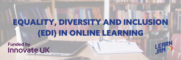 LEARNJAM AWARDED INNOVATE UK FUNDING TO TACKLE EQUALITY, DIVERSITY AND INCLUSIVITY CHALLENGES IN ONLINE LEARNING