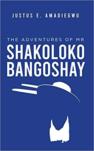 """The Adventures of Mr Shakolokobangoshay"" by Justus E. Amadiegwu is published"