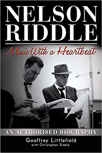 """Nelson Riddle:  Music With a Heartbeat"" by Geoffrey Littlefield is published by Grosvenor House Publishing"