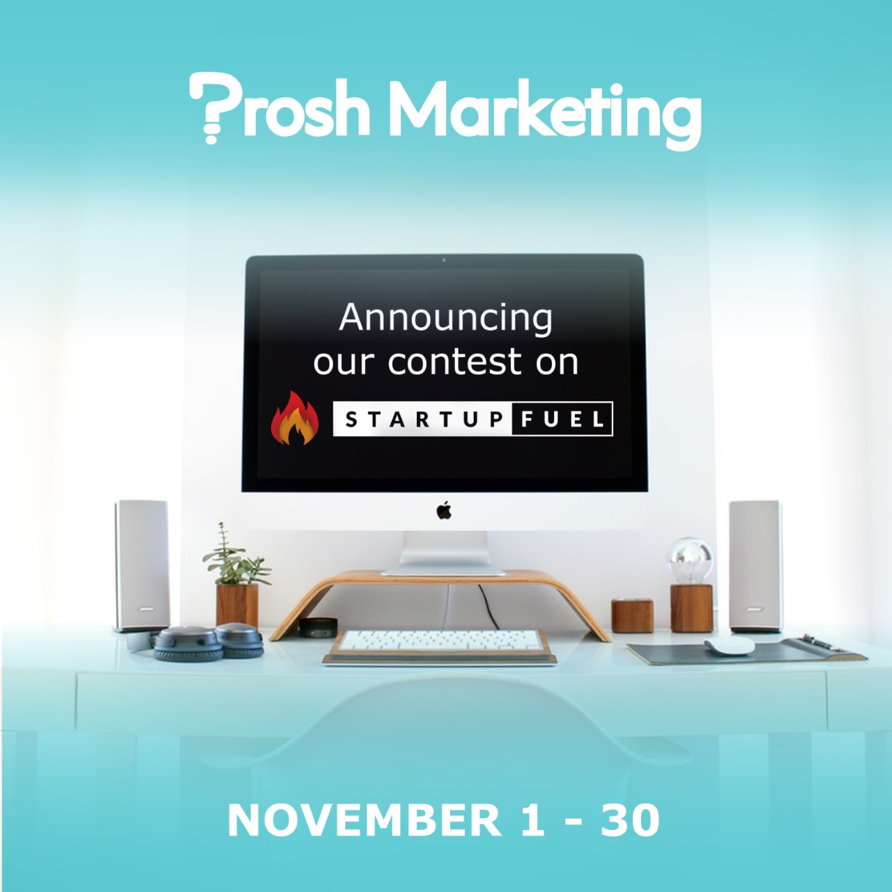 PROSH MARKETING  STARTUPFUEL LAUNCH A CONTEST TO HELP START-UPS GROW