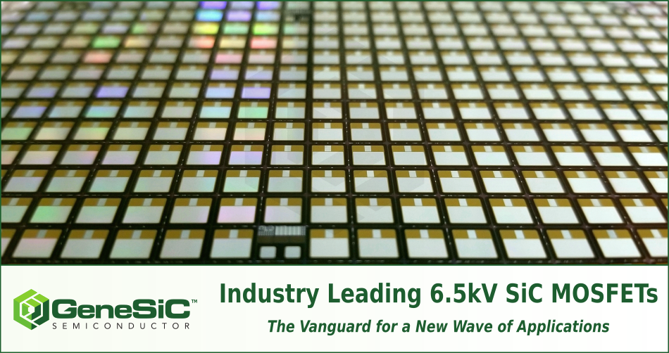 GeneSiC's Industry Leading 6.5kV SiC MOSFETs - the Vanguard for a New Wave of Applications