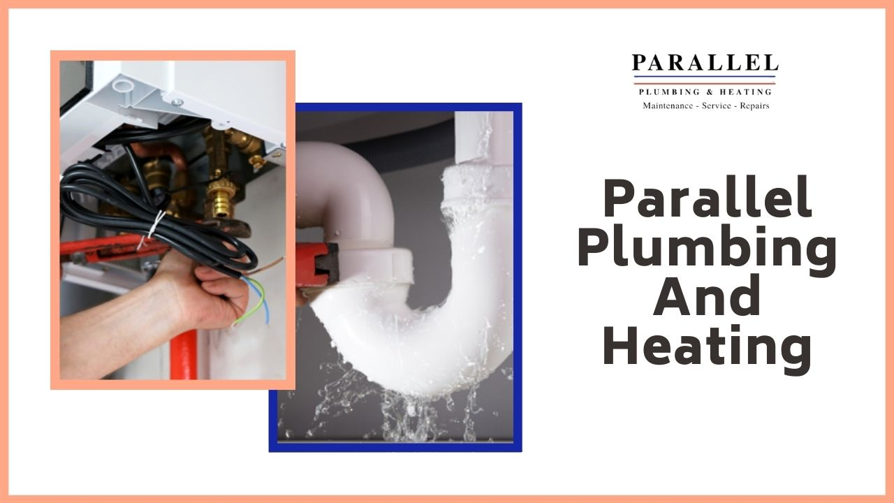Parallel Plumbing And Heating - Perhaps Your Best Choice