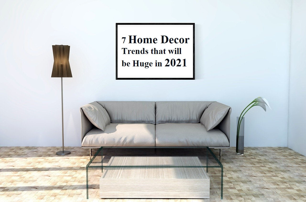 7 Easy-to-Adopt Home Decor Trends That Will Be Huge in 2021