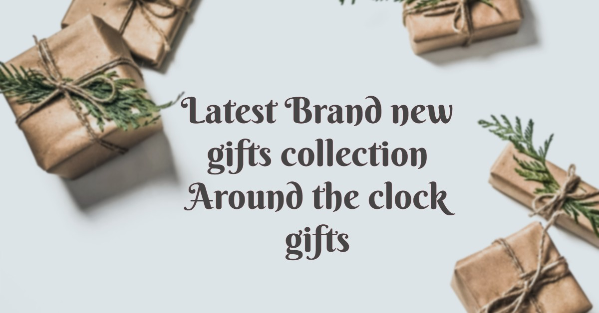 Latest Brand new gifts collection Around the clock gifts