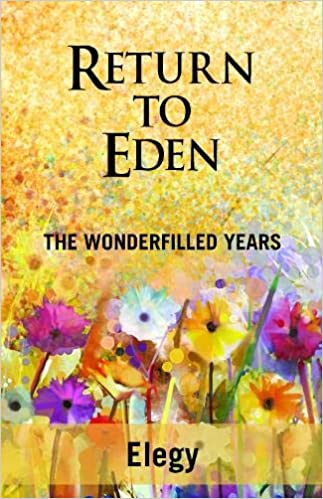 """Return to Eden:  The Wonderfilled Years"" by Elegy is published by Grosvenor House Publishing"