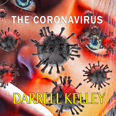 "Darrell Kelley's ""The Coronavirus"" Sounding A Warning And Sharing Suggestions"