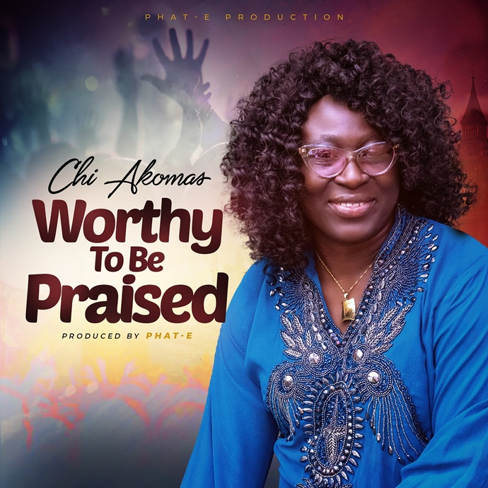 US Based Nigerian Gospel Singer CHI AKOMAS Out With WORTHY TO BE PRAISED