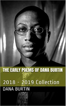 The Early Poems of Dana Burtin: 2018 - 2019 Collection