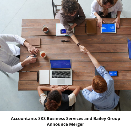 Accountants SKS Business Services and Bailey Group announce merger