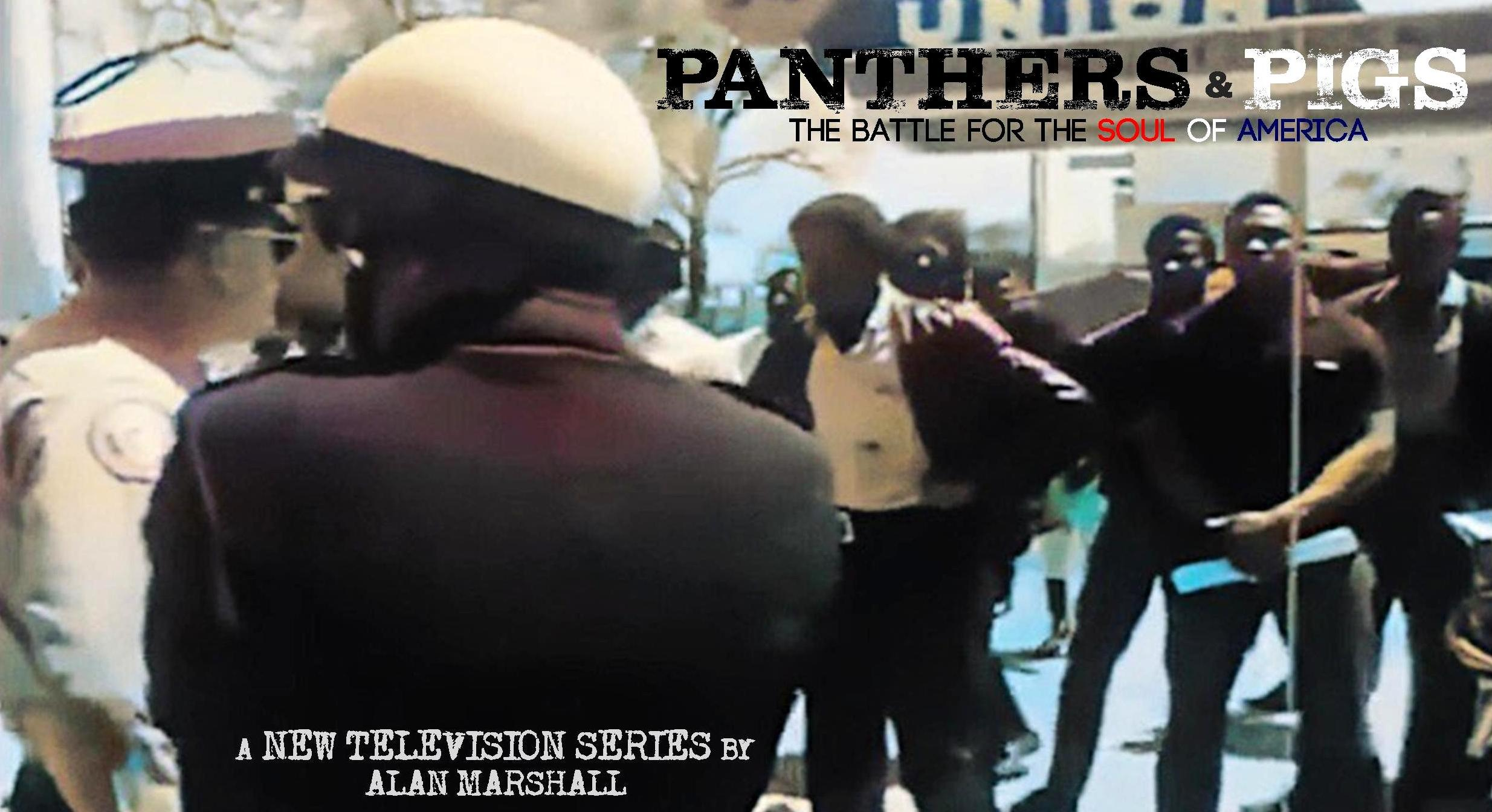 PANTHERS & PIGS: THE BATTLE FOR THE SOUL OF AMERICA – A NEW TELEVISION DRAMA SERIES