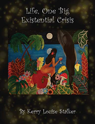 """""""Life, One Big Existential Crisis"""" by Kerry Louise Stalker is published"""