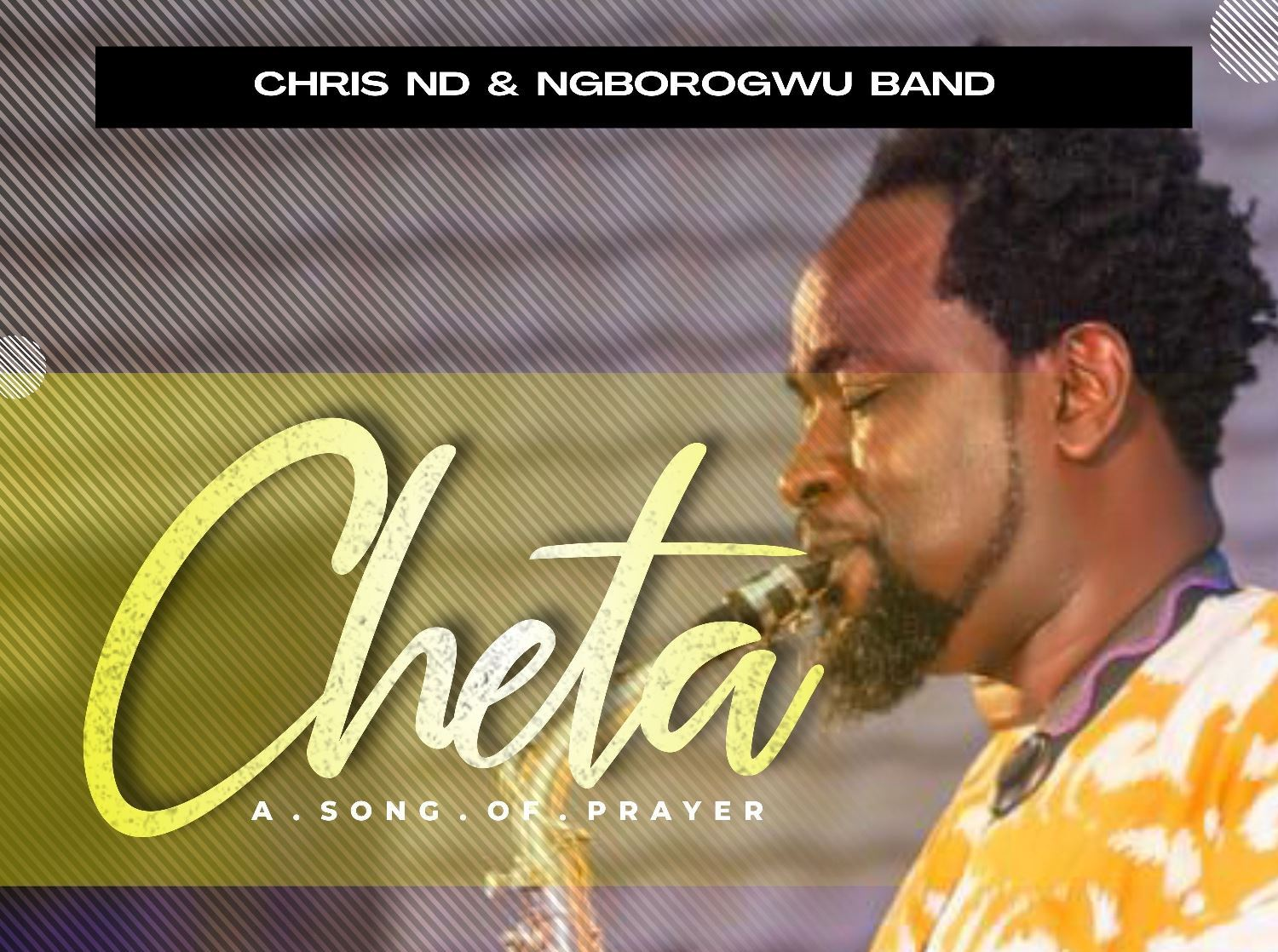 Afrocentric Gospel singer and saxophonist Chris ND drops EP titled CHETA