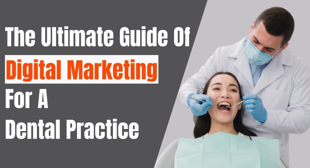 The Ultimate Guide of Digital Marketing for Dental Practice!