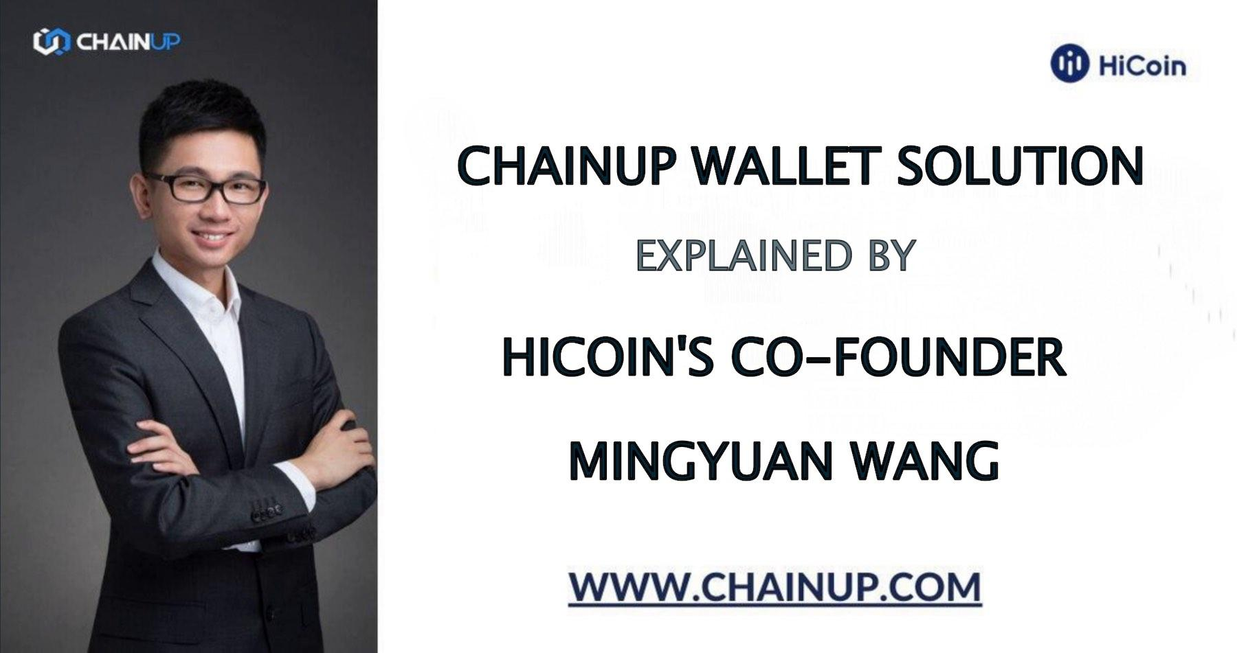 ChainUP Wallet Solution Explained by HiCoin Co-Founder, MingYuan Wang