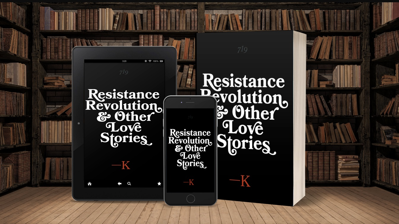 Writer K. Releases New Literary Short Stories Collection - Resistance, Revolution and Other Love Stories