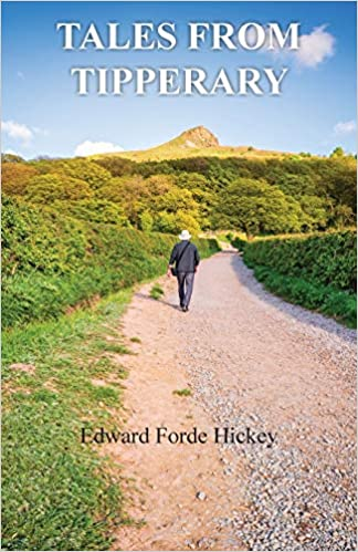 """""""Tales from Tipperary"""" by Edward Forde Hickey is published by Grosvenor House Publishing"""