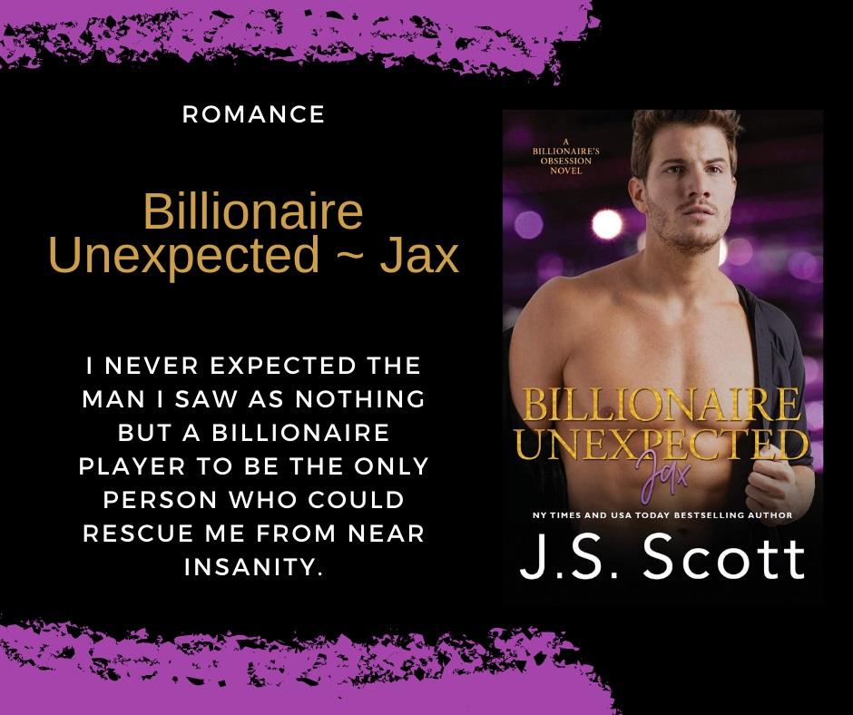Best-Selling Author J.S. Scott Releases New Contemporary Romance - Billionaire Unexpected ~ Jax