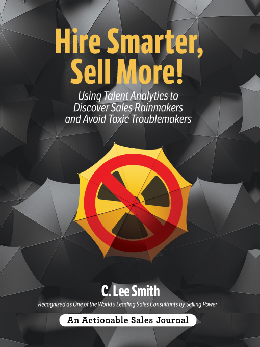 """Increase Your Bottom Line by Avoiding Toxicity and Hiring Rainmakers With C. Lee Smith's """"Hire Smarter, Sell More!"""""""
