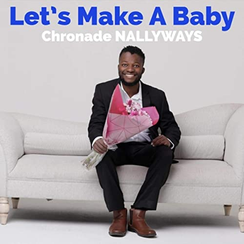 Chronade NALLYWAYS releases new single 'Let's Make a Baby'