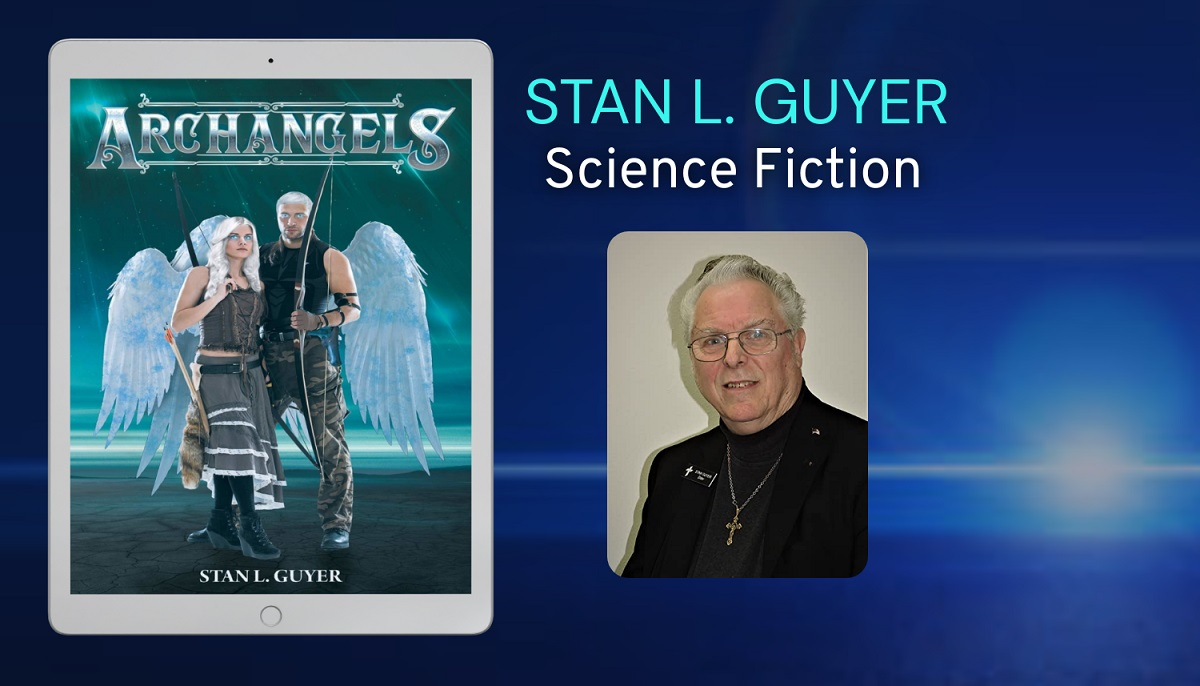 Archangels - A Science Fiction Novel From Author Stan L. Guyer And Page Publishing