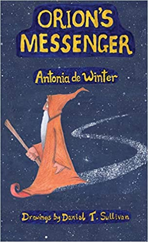 """Orion's Messenger"" by Antonia de Winter is published for children age 7-11 years old"