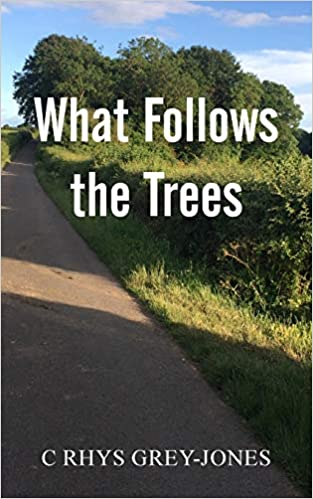 """What Follows the Trees"" by C Rhys Grey-Jones is published"