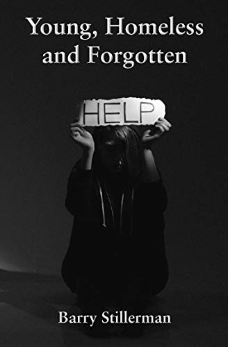 """Young, Homeless and Forgotten"" by Barry Stillerman is published by Grosvenor House Publishing"