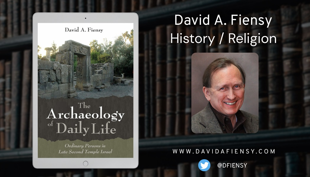 David A. Fiensy Releases New History Book - The Archaeology of Daily Life