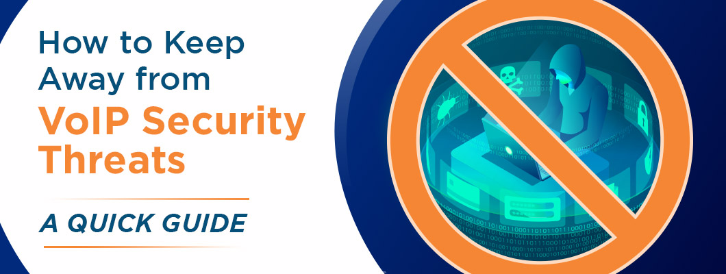 How to Keep Away from VoIP Security Threats: A Quick Guide