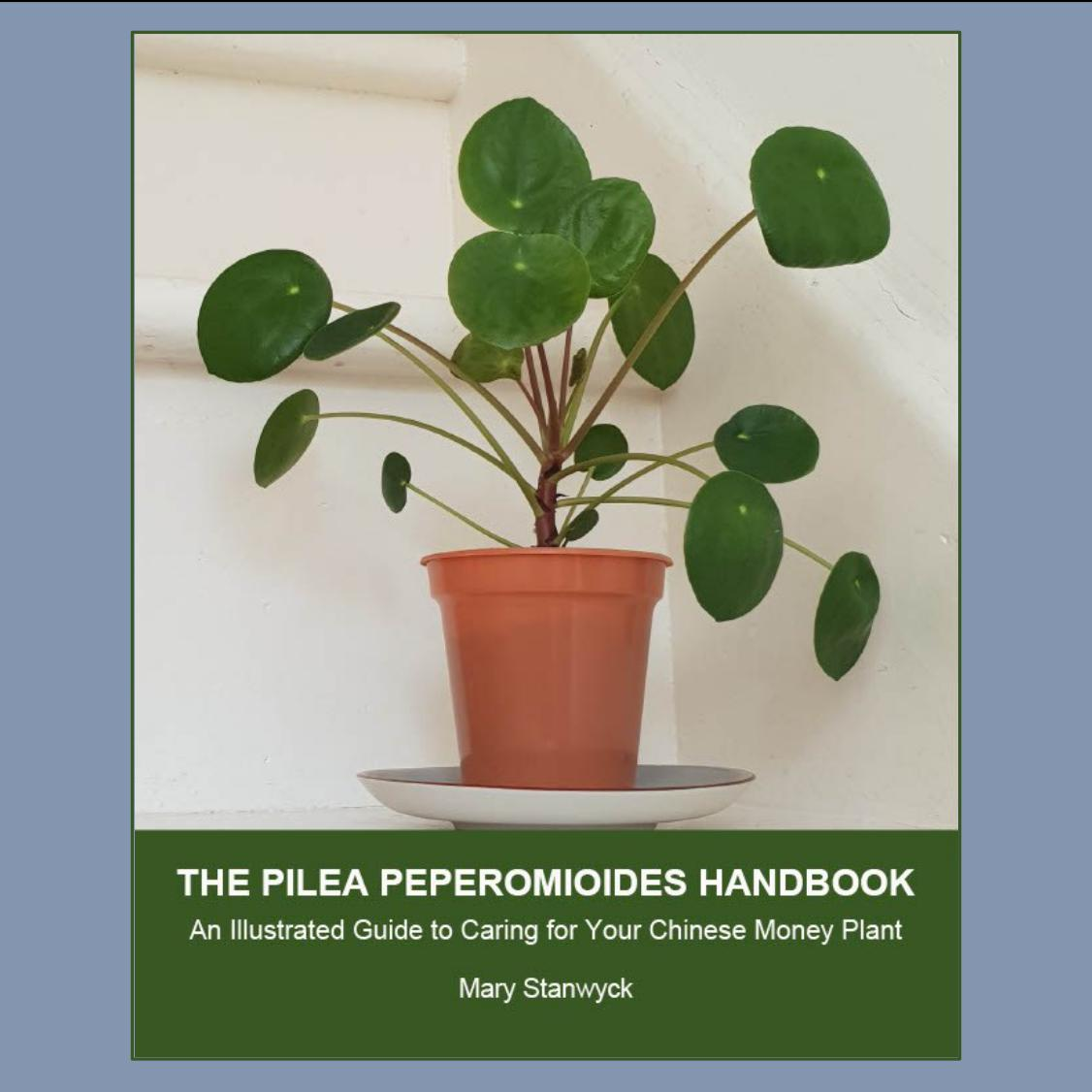 The Pilea Peperomioides Handbook: An Illustrated Guide to Caring for Your Chinese Money Plant by Mary Stanwyck – New Book Release Available Now