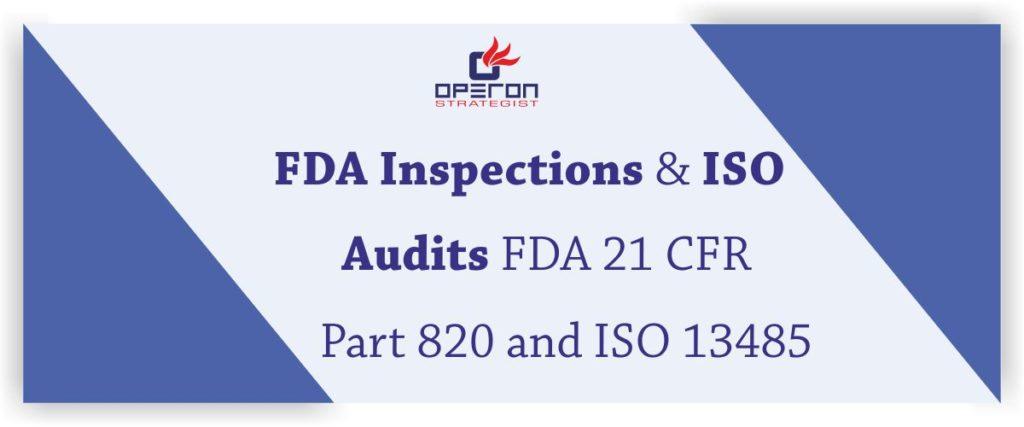 FDA Inspections vs ISO Audits : FDA 21 CFR Part 820 and ISO 13485