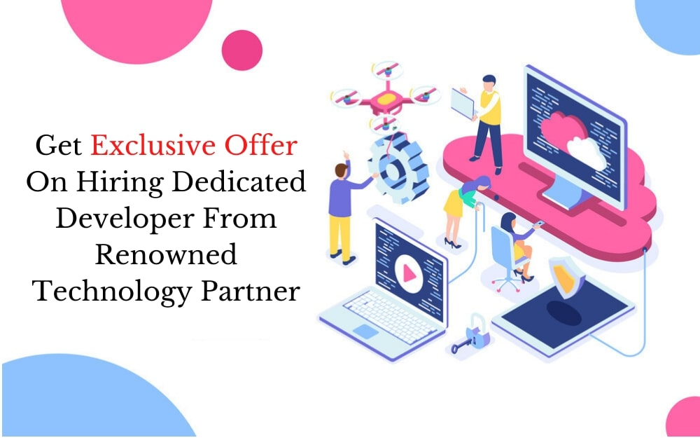 Get Exclusive Offer On Dedicated Developer From Renowned Technology Partner