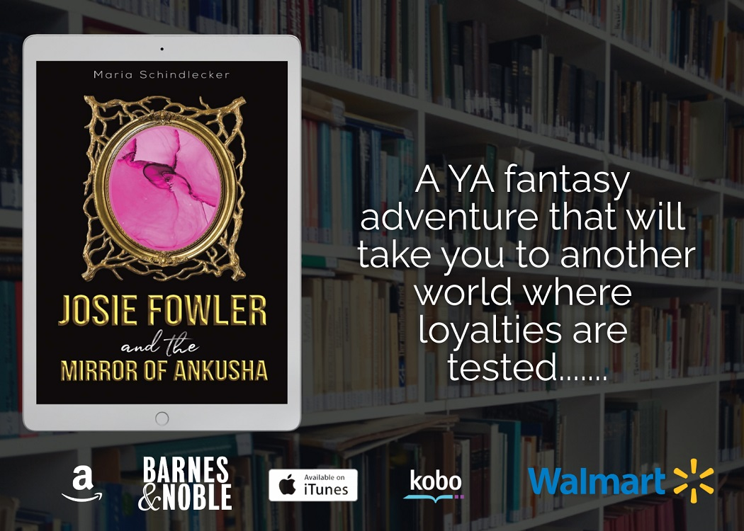 Maria Schindlecker Releases New YA Fantasy Adventure - Josie Fowler and the Mirror of Ankusha