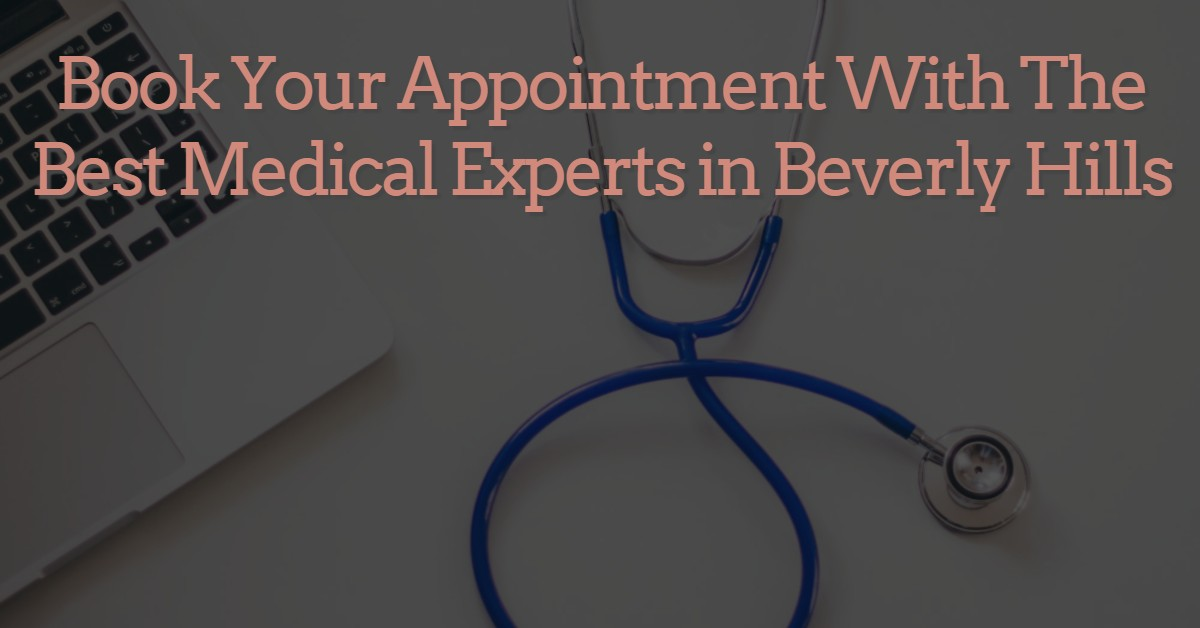 Book Your Appointment With the Best Medical Experts in Beverly Hills