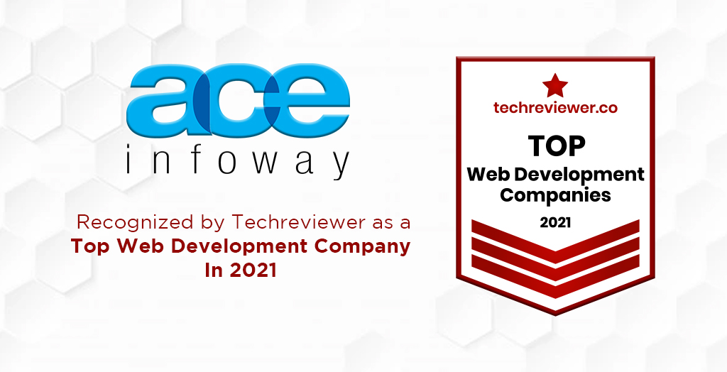 Ace Infoway is recognized by Techreviewer as a Top Web Development Company in 2021