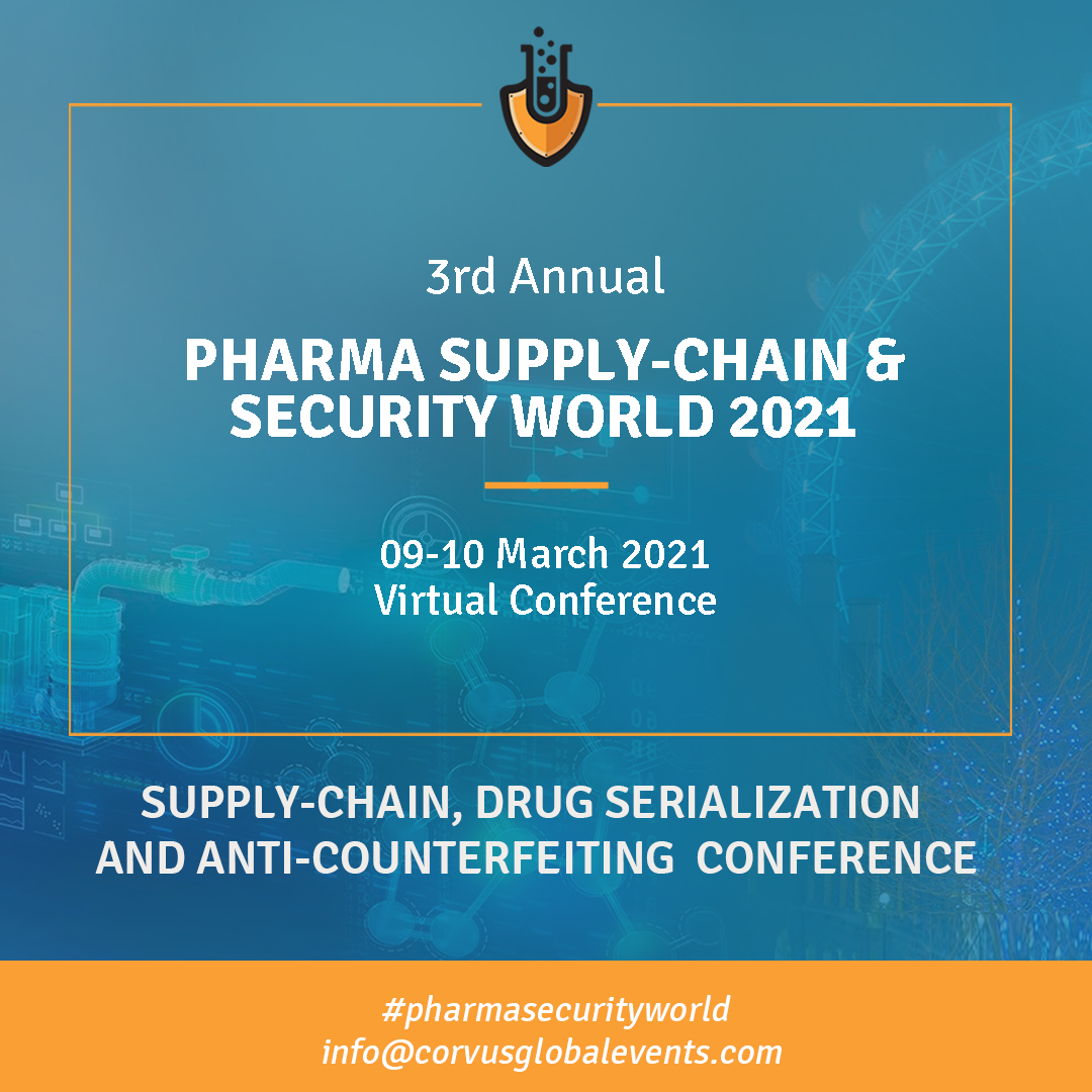 """3rd Annual Pharma Supply-Chain & Security World 2021 """"Supply-Chain, Drug Serialization and Anti-Counterfeiting"""" Virtual Conference and Expo"""