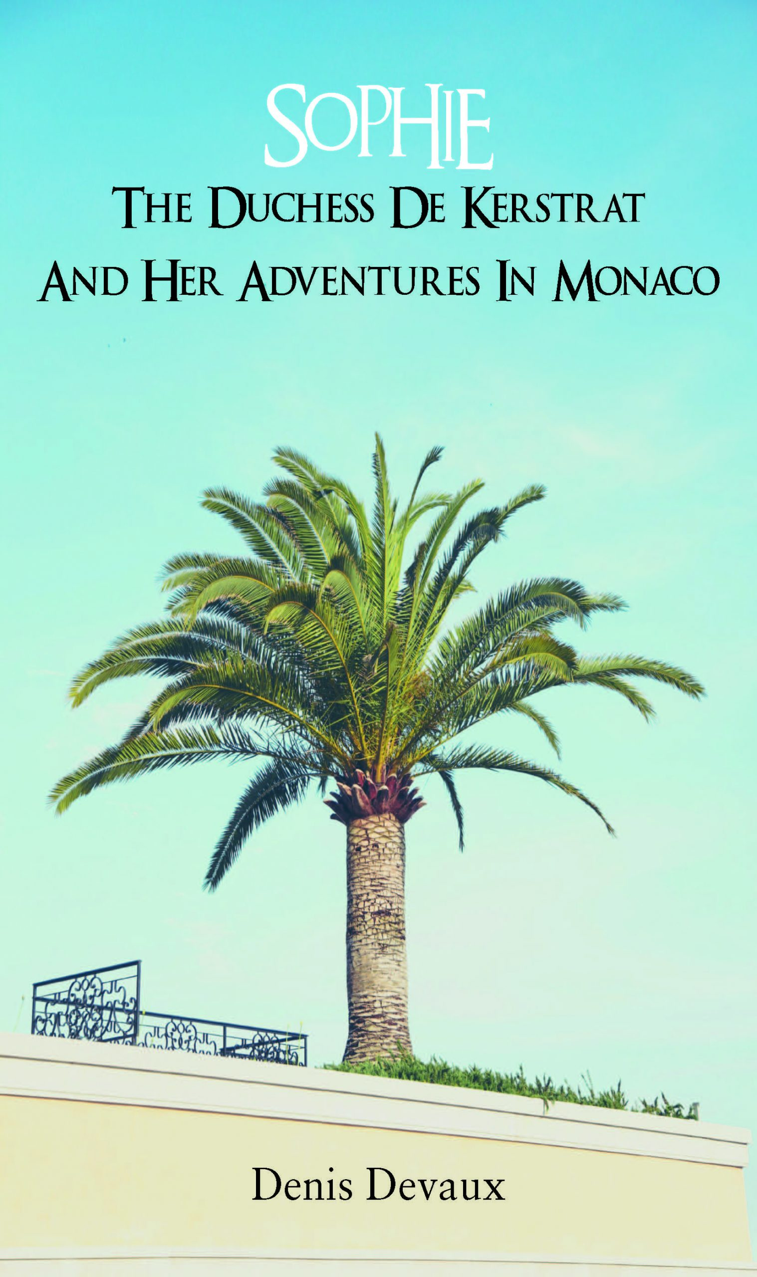 """""""Sophie: The Duchess De Kerstrat and Her Adventures in Monaco"""" by Denis Devaux is published by Grosvenor House Publishing"""