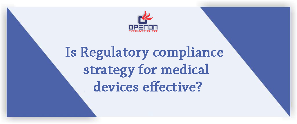 Is Regulatory compliance strategy for medical devices effective?