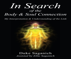"""Announcing New Audiobook """"In Search of the Body  Soul Connection"""" by Duke Saganich"""